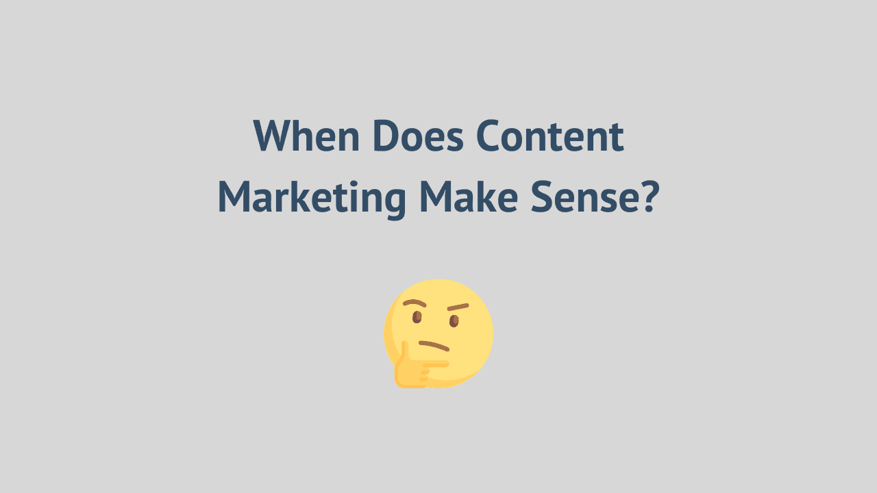 when-does-content-marketing-make-sense